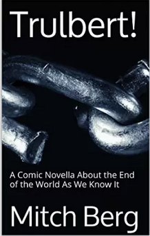 Trulbert___A_Comic_Novella_About_the_End_of_the_World_As_We_Know_It_-_Kindle_edition_by_Mitch_Berg__Literature___Fiction_Kindle_eBooks___Amazon_com_